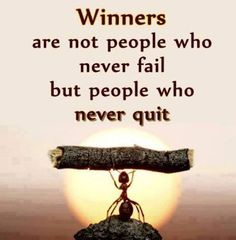 Winners are not people who never fail but people who never quit
