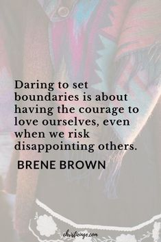 Quotes Sayings and Affirmations Brene Brown Quote about boundaries. Daring to set boundaries is about having the courage to love ourselves even when we risk disappointing others. Brene Brown Quotes, Motivacional Quotes, Quotable Quotes, Boundaries Quotes, Personal Boundaries, New Age, Paz Mental, Setting Boundaries, Note To Self