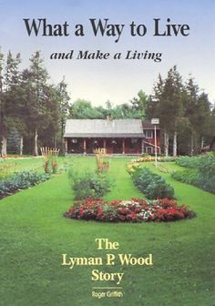 What a Way to Live and Make a Living: The Lyman P. Wood Story by Roger M. Griffith, http://www.amazon.com/dp/0964229501/ref=cm_sw_r_pi_dp_9IZFsb0VSJ8EG