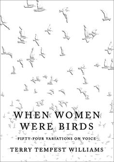 When Women Were Birds: Fifty-Four Variations on Voice by Terry Tempest Williams - Required reading for all women (in my opinion).