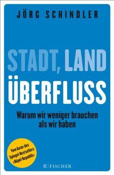 Stadt - Land - Überfluss: Warum wir weniger brauchen als wir haben (Fischer Paperback) von Jörg Schindler http://www.amazon.de/dp/3596198887/ref=cm_sw_r_pi_dp_Q7uZub0RWM396