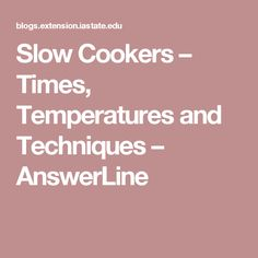 Slow Cookers – Times, Temperatures and Techniques – AnswerLine