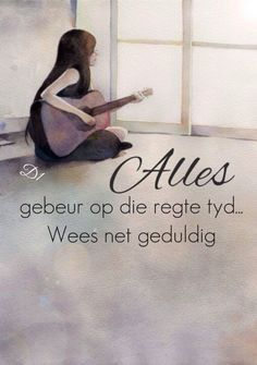 Alles gebeur op die regte tyd... Wees net geduldig Prayer Quotes, Jesus Quotes, Wisdom Quotes, Bible Quotes, Me Quotes, Qoutes, Motivational Quotes, Afrikaanse Quotes, Religious Quotes