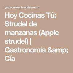 Hoy Cocinas Tú: Strudel de manzanas (Apple strudel)  | Gastronomía & Cía