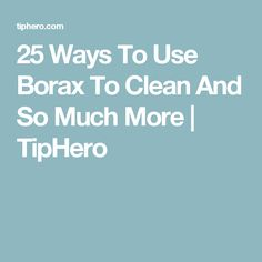 25 Ways To Use Borax To Clean And So Much More | TipHero