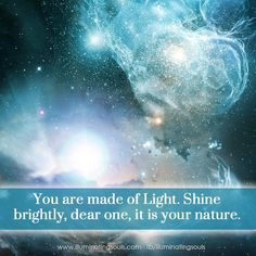 Everything is energy.  Light is pure, raw energy.... Shine Brightly....,  And with energy that is honorable to The Creator of all energy & Light!    ~ Lynn