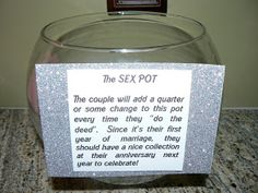 Sex Pot: During the first year of marriage, put a quarter in the pot everytime you make love, and next year you should have a nice stash for a great anniversary. this is hilarious! Would be funny to give at a bridal shower or bachelorette party I Got Married, Married Life, Getting Married, Perfect Wedding, Our Wedding, Dream Wedding, Wedding Stuff, Wedding Things, Wedding Dreams