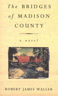 """The Bridges of Madison County by Robert James Waller. Ruth says """"A freelance photographer and a farm wife fall in love. This is where passion meets responsibility and what happens when the """"realities that kept the music silent, the dreams in a box"""" are discovered, years later. A first novel that became a publishing phenomenon."""""""