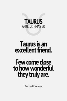 Taurus is an excellent friend. Few come close to how wonderful they truly are