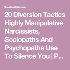 20 Diversion Tactics Highly Manipulative Narcissists, Sociopaths And Psychopaths Use To Silence You | Page 7 | Thought Catalog