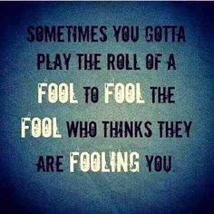 Quotes On Being Played For A Fool Done Being A Fool Move Me