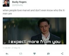 how don't you know about the X-men? James McAvoy..