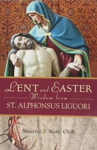 LENT AND EASTER WISDOM FROM ST. ALPHONSUS LIGUORI, by Maurice J. Nutt C.S.s.R. Paper. $10.99