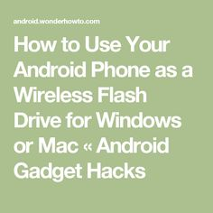 How to Use Your Android Phone as a Wireless Flash Drive for Windows or Mac « Android Gadget Hacks