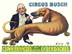 Francois the Clown and his Dachshund.  Vntage circus poster. c1911 http://www.vintagevenus.com.au/products/vintage_poster_print-c453