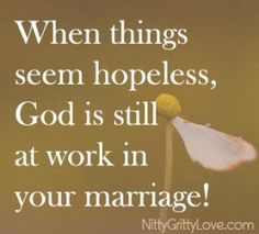 When Your Marriage Seems Hopeless --- Read More: http://www.nittygrittylove.com/when-your-marriage-seems-hopeless/