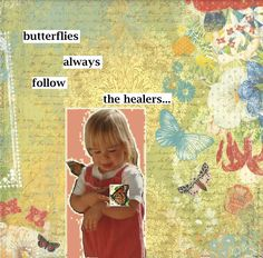 """""""butterflies always follow the healers...""""  My first digital collage using the simple Paint program (a challenge for me!). We used to live by the Monarch Butterfly Grove in Pismo Beach & they would always land on my daughter or fly around her.  She called the caterpillars her """"friends"""" & would hold & pet them. Maybe they remembered her when they grew up! (by *tisa* '15)"""