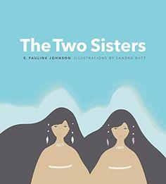 The Two Sisters by E. Pauline Johnson https://www.amazon.ca/dp/0994999712/ref=cm_sw_r_pi_dp_x_IGmJybAJKQV11