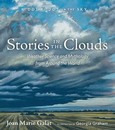 Stories in the Clouds: Weather Science and Mythology from Around the World by Joan Marie Galat , illustrated by Georgia Graham . Book Review Sites, Weather Science, School Librarian, Book Launch, New Books, Mythology, Around The Worlds, Author, Clouds