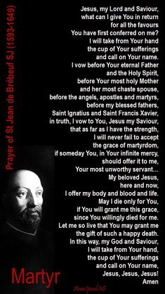 Our Morning Offering – 16 March – The Memorial of St Jean de Brébeuf (1593-1649) Jesus, What Can I Give You in Return? Prayer of St Jean de Brébeuf SJ (1593-1649) Jesus, my Lord and Saviour, what can I give You in return for all the favours You have first conferred on me?....#mypic
