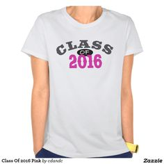 Class Of 2016 Pink T-shirts  - Something for Next years Graduate!! - This and more fun gifts at http://www.zazzle.com/cdandc #2016 #classof2016 #graduate #senior #highschool #shirts