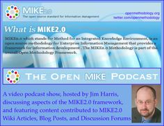 "Debuting August 16, 2012, I host ""The Open MIKE Podcast"" which is a video podcast show discussing aspects of the MIKE2.0 framework, and featuring content contributed to MIKE2.0 wiki articles, blog posts, and discussion forums. To learn more about MIKE2.0, visit the website: http://www.openmethodology.org/"