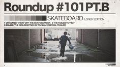 #101 ROUNDUP: Skateboarding - PT. B - The Loner Edition!   IRIEDAILY
