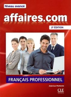 AFFAIRES.COM, NIVEAU AVANCÉ. Method of professional and business French Advanced Level - 2nd edition addresses all the linguistic and cultural aspects of professional life through communication situations related to the world of work. Ref. number(s): FRE-193 (book) - FRE-030 (audio).