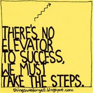 There's no elevator to success, we must take the steps.    free-inspirational-quotes.com/