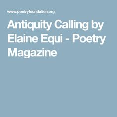 Antiquity Calling by Elaine Equi - Poetry Magazine