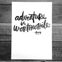 Adventure is worthwhile. My Scripted typography using jet black gouache.