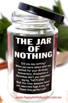 """The Jar of Nothing"" a perfect gift for any special occasion, birthday, anniversary or Christmas! A good little gag gift for the person who has everything and is always saying they want nothing! well now you can give them just that!!! Hilarious ^^ :)"