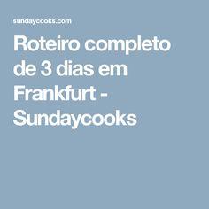 Roteiro completo de 3 dias em Frankfurt - Sundaycooks