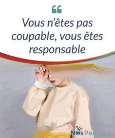 Vous n'êtes pas coupable, vous êtes responsable La différence entre la #responsabilité et la #culpabilité au moment de faire face aux #événements négatifs qui se produisent dans nos vies. #Emotions