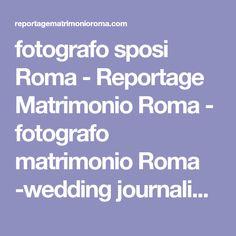 fotografo sposi Roma - Reportage Matrimonio Roma - fotografo matrimonio Roma -wedding journalist Rome