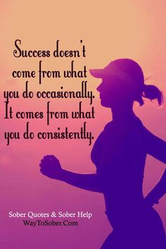 Sober Quotes: Success comes from what you do consistently. Not occasionally