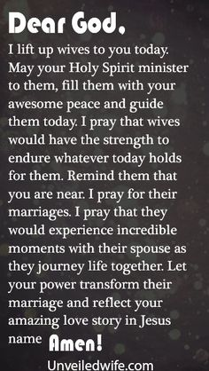 Prayer Of The Day – Investing Into Marriage --- Dear Lord, I lift up wives to you today. May your Holy Spirit minister to them, fill them with your awesome peace and guide them today. I pray that wives would have the strength to endure whatever today holds for them. Remind them that you are near. I… Read More Here http://unveiledwife.com/prayer-of-the-day-investing-into-marriage/ #marriage #love
