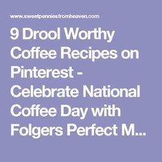 9 Drool Worthy Coffee Recipes on Pinterest - Celebrate National Coffee Day with Folgers Perfect Measures - Sweet Pennies from Heaven