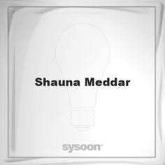 Shauna Meddar: Page about Shauna Meddar #member #website #sysoon #about