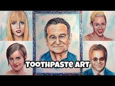 Người đầu tiên dùng kem đánh răng vẽ chân dung sao