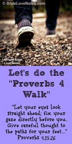Doing the Proverbs 4 Walk: This 1-minute devotion discusses the importance of walking with the Lord and avoiding the wrong paths and distractions that divert us.