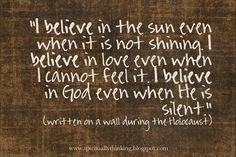 This quote was found written on a cellar wall in Cologne, Germany during the Holocaust. #faith