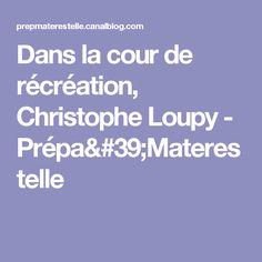 Dans la cour de récréation, Christophe Loupy - Prépa'Materestelle