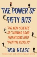 In The Power of Fifty Bits, Bob Nease offers a seven-pronged strategy to deal with common decision-making failures. He explains why people struggle with inattention and inertia and demonstrates how simple changes in environment can nudge people toward better overall outcomes.