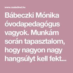 Bábeczki Mónika óvodapedagógus vagyok. Munkám során tapasztalom, hogy nagyon nagy hangsúlyt kell fektetni a kisgyermekek pozitív viselkedésének kialakítására. Ehhez egyszerû játékokat alkalmazok.