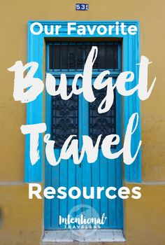 Best budget travel websites and tools. Sign up for our free Intentional Travelers e-mail series to get more in depth tips on budget accommodations, flights, tours, and more.