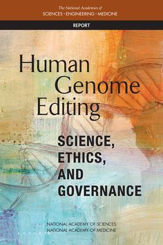 Report from the National Academy of Sciences regarding the ethics behind human genome editing Science Books, Life Science, Human Genome, Gene Therapy, Regenerative Medicine, National Academy, Academy Of Sciences, Neuroscience, Biology