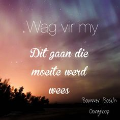 Oorgeloop deur Bouwer Bosch Quotes For Him, Cute Quotes, Afrikaanse Quotes, Love Him, My Love, Relationship Quotes, Relationships, Affirmations, Qoutes