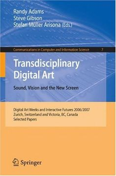 Adams R., Gibson S., Muller S.: Transdisciplinary Digital Art: Sound, Vision and the New Screen.