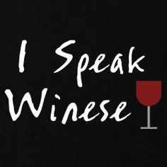 I speak Winese.  Wine has a special language all its own.